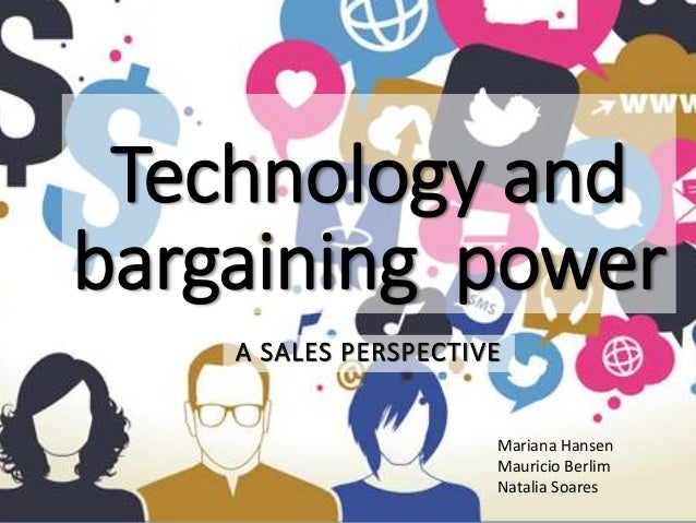 Technology and bargaining power A SALES PERSPECTIVE Mariana Hansen Mauricio Berlim Natalia Soares