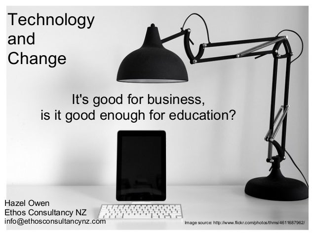 TechnologyandChange                Its good for business,         is it good enough for education?Hazel OwenEthos Consulta...