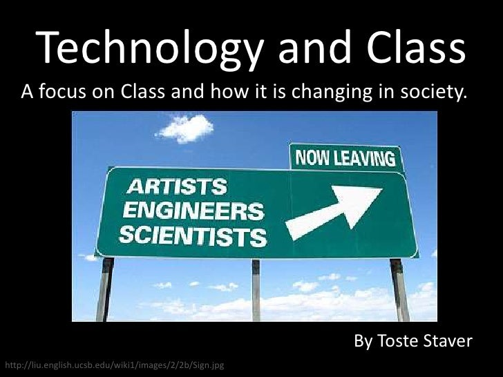 Technology and Class    A focus on Class and how it is changing in society.                                               ...