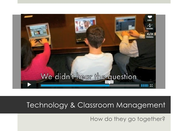 Technology & Classroom Management How do they go together?
