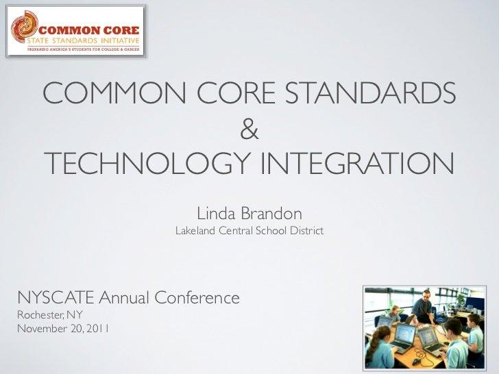 COMMON CORE STANDARDS             &    TECHNOLOGY INTEGRATION                        Linda Brandon                    Lake...