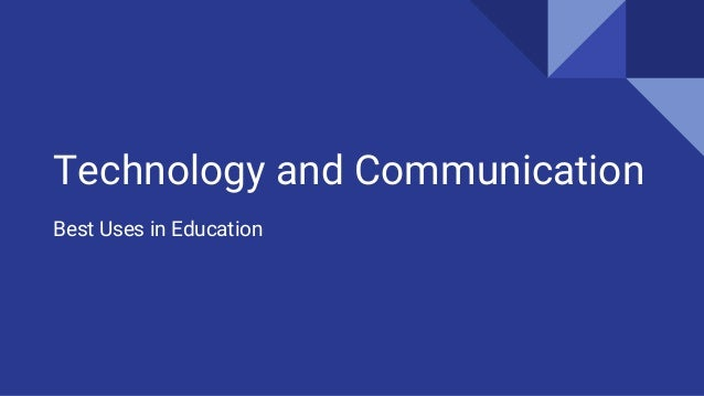 Technology and Communication Best Uses in Education