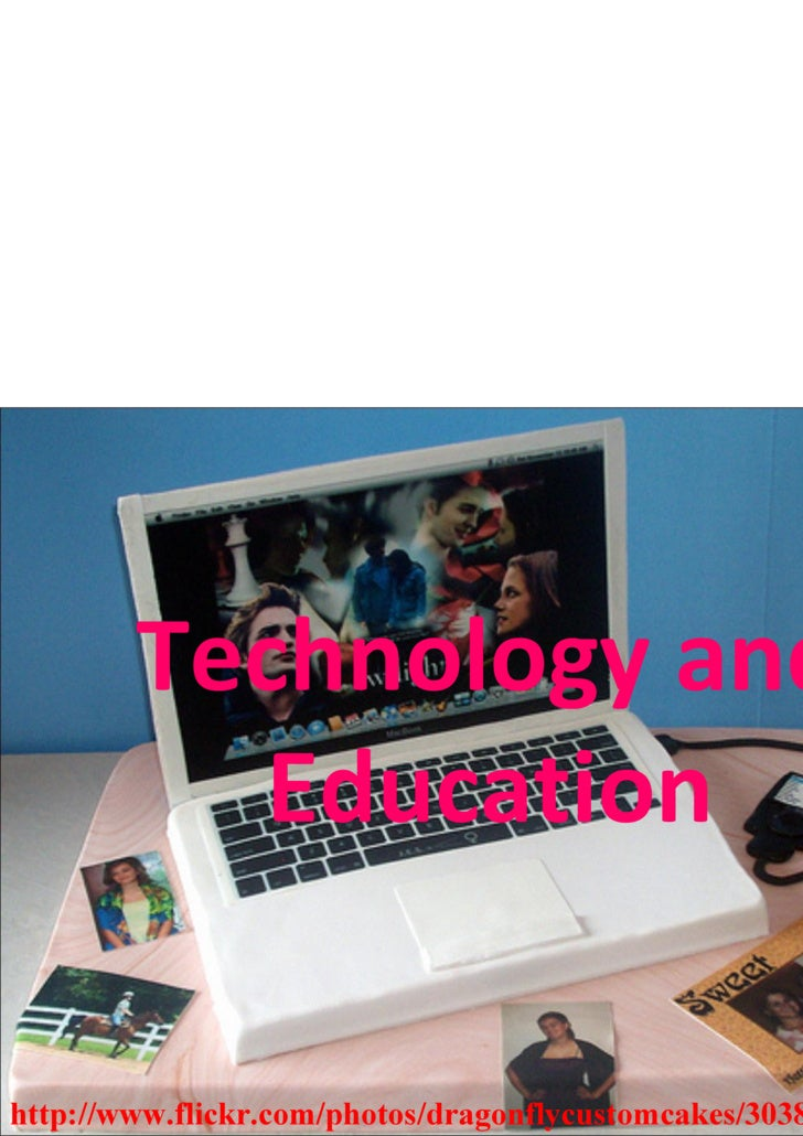 Technology and Education http://www.flickr.com/photos/dragonflycustomcakes/3038650808/