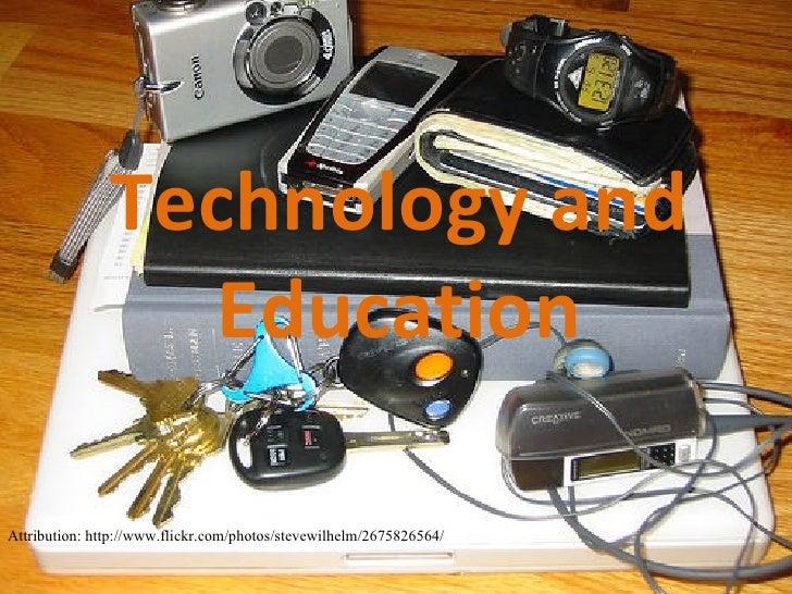 Technology and Education Attribution: http://www.flickr.com/photos/stevewilhelm/2675826564/