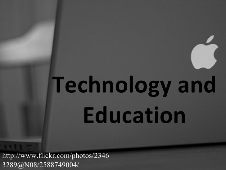 Technology and Education http://www.flickr.com/photos/23463289@N08/2588749004/