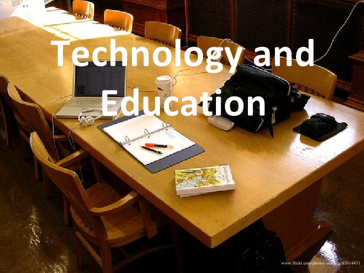 Technology and Education http:// www.flickr.com/photos/oldtasty/43014431