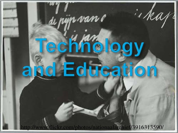 Technology and Education<br />http://www.flickr.com/photos/nationaalarchief/3916313590/<br />