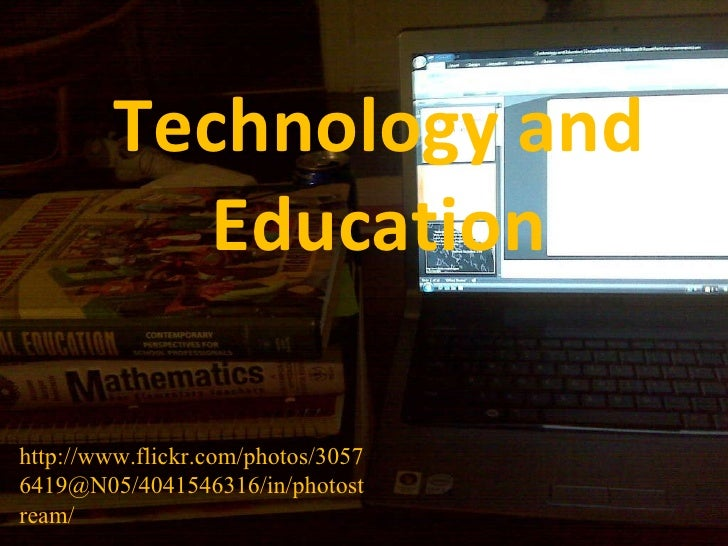 Technology and Education http://www.flickr.com/photos/30576419@N05/4041546316/in/photostream/