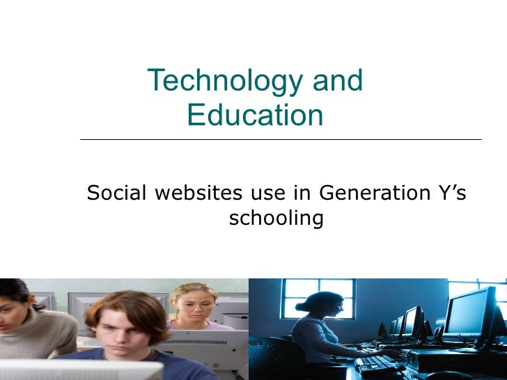 Technology and Education Social websites use in Generation Y's schooling