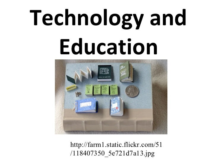 Technology and Education http://farm1.static.flickr.com/51/118407350_5e721d7a13.jpg