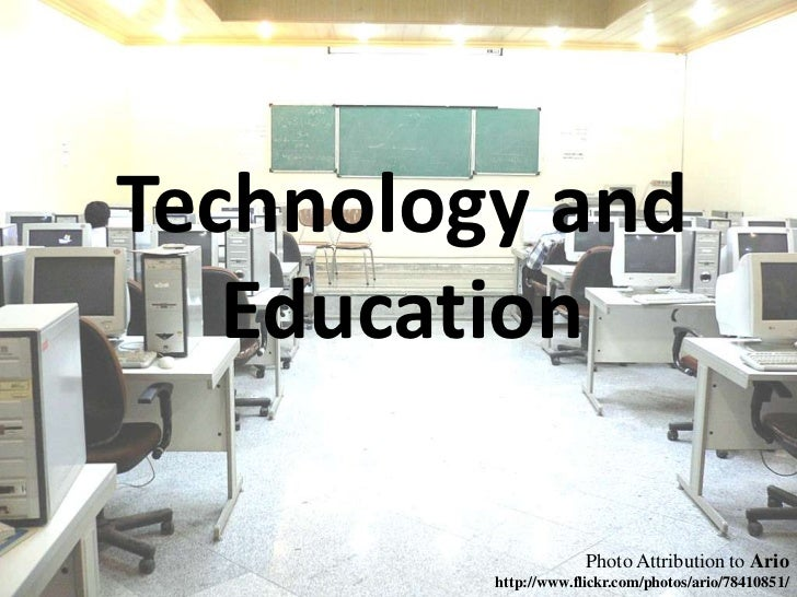 Technology and Education<br />Photo Attribution to Ario<br />http://www.flickr.com/photos/ario/78410851/<br />
