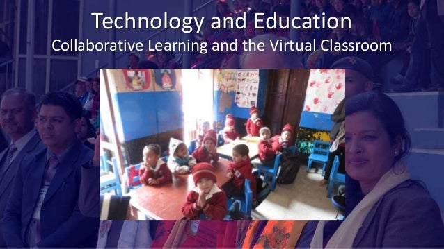 Technology and Education Collaborative Learning and the Virtual Classroom