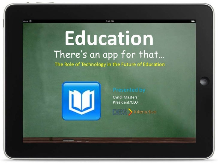 Education<br />There's an app for that…<br />The Role of Technology in the Future of Education<br />Presented by<br />Cynd...