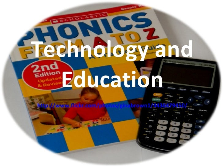 Technology and Education http://www.flickr.com/photos/ginabrown1/4430479450/