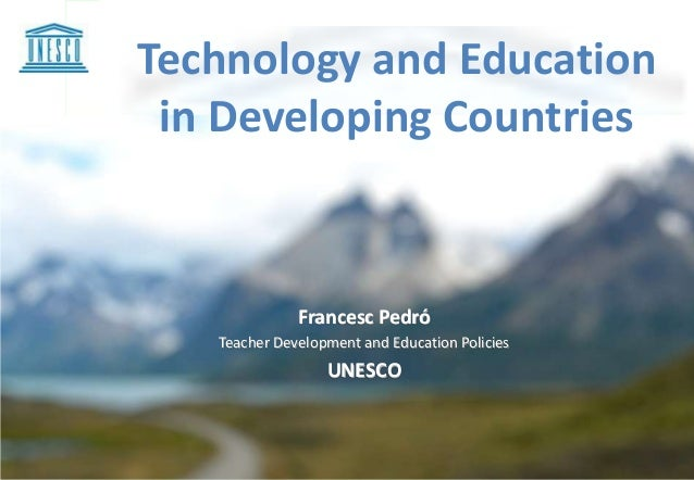 Technology and Education in Developing Countries Francesc Pedró Teacher Development and Education Policies UNESCO