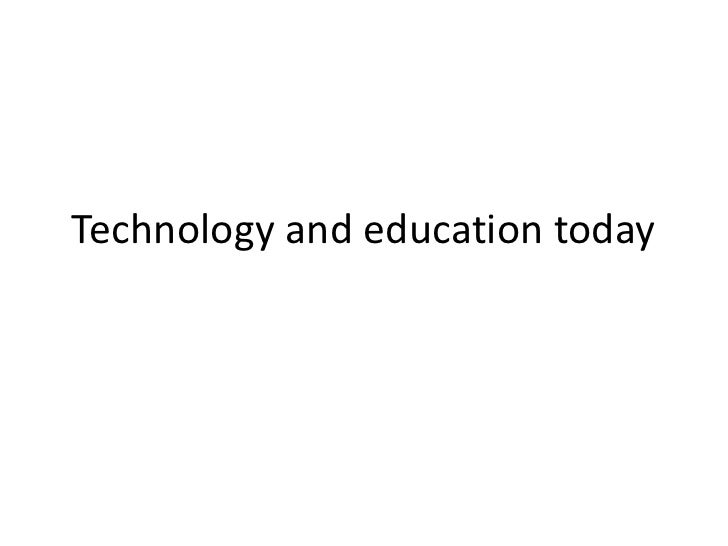 Technology and education today<br />