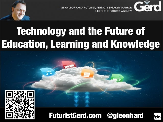 Technology and the Future of Education, Learning and Knowledge  FuturistGerd.com @gleonhard