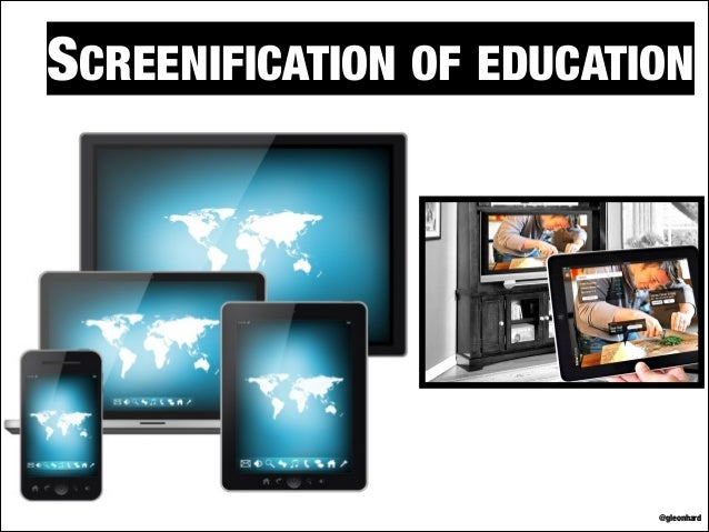 SCREENIFICATION OF EDUCATION  @gleonhard