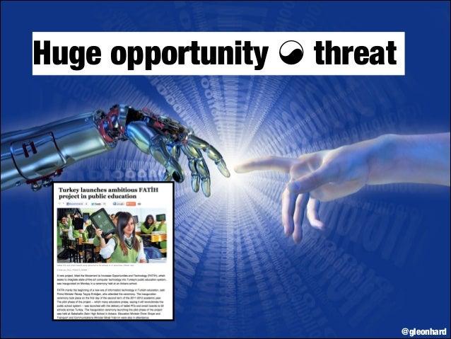 Huge opportunity ☯ threat  @gleonhard