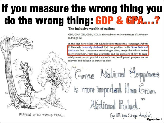 If you measure the wrong thing you do the wrong thing: GDP & GPA…?  @gleonhard