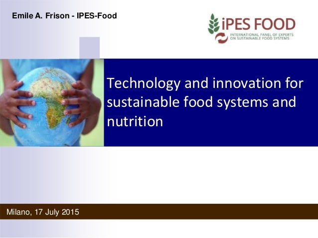 innovation in food technology New technologies and innovations – including 3d printed food, algae and insects as a form of protein, wearable technology and smart shopping tools – had the potential to radically change the.