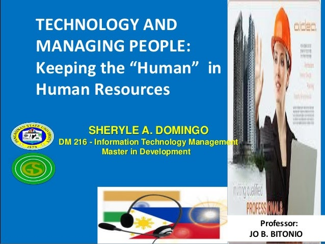 """TECHNOLOGY AND MANAGING PEOPLE: Keeping the """"Human"""" in Human Resources SHERYLE A. DOMINGO DM 216 - Information Technology ..."""