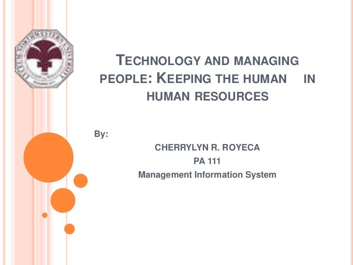 TECHNOLOGY AND MANAGING PEOPLE: KEEPING THE HUMAN IN       HUMAN RESOURCESBy:         CHERRYLYN R. ROYECA                 ...