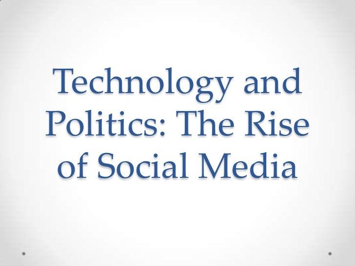 Technology andPolitics: The Rise of Social Media