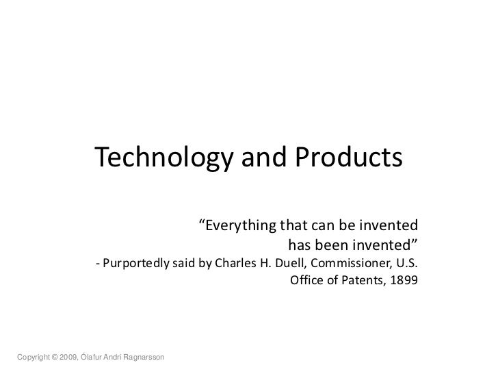 "Technology and Products                                              ""Everything that can be invented                     ..."