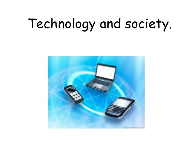 Technology and society.