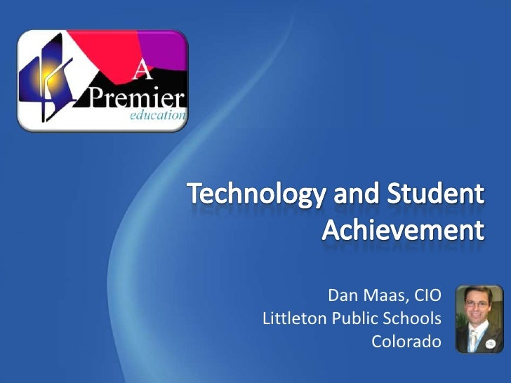 Technology and Student Achievement<br />Dan Maas, CIO<br />Littleton Public Schools<br />Colorado<br />