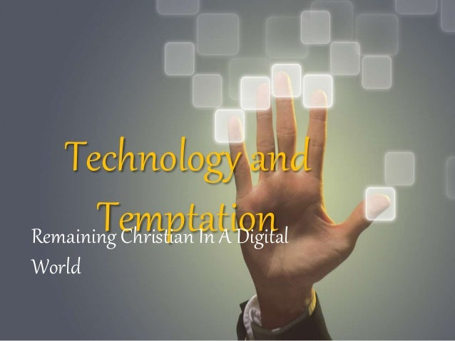 Technology and  Temptation Remaining Christian In A Digital  World