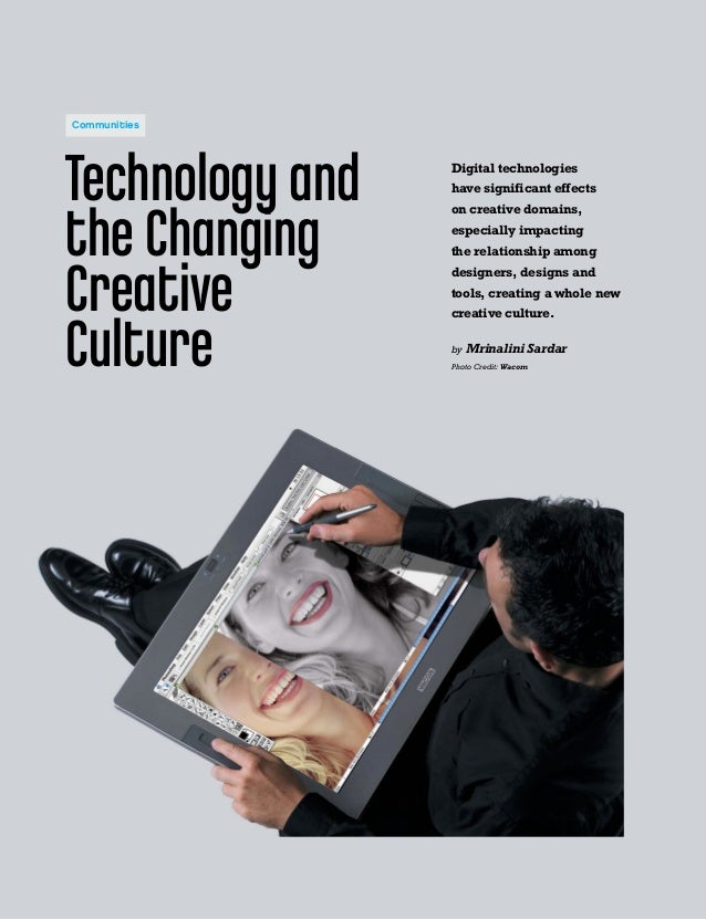 50 Technology and the Changing Creative Culture Digital technologies have significant effects on creative domains, especia...