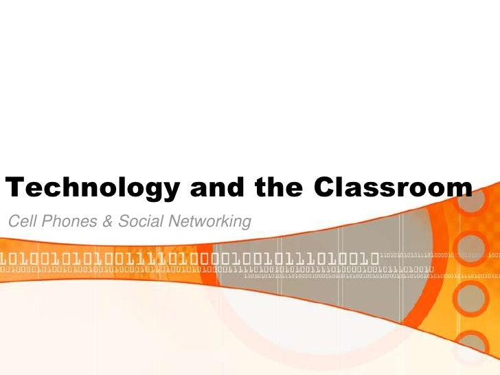 Technology and the Classroom<br />Cell Phones & Social Networking<br />