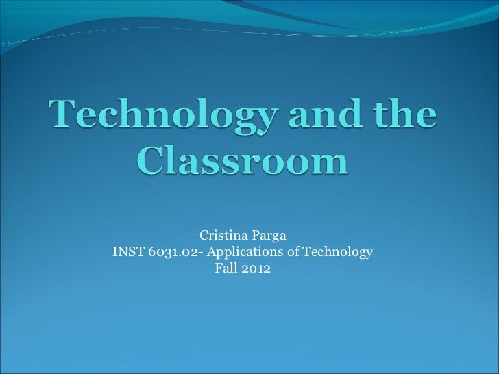 Cristina PargaINST 6031.02- Applications of Technology               Fall 2012