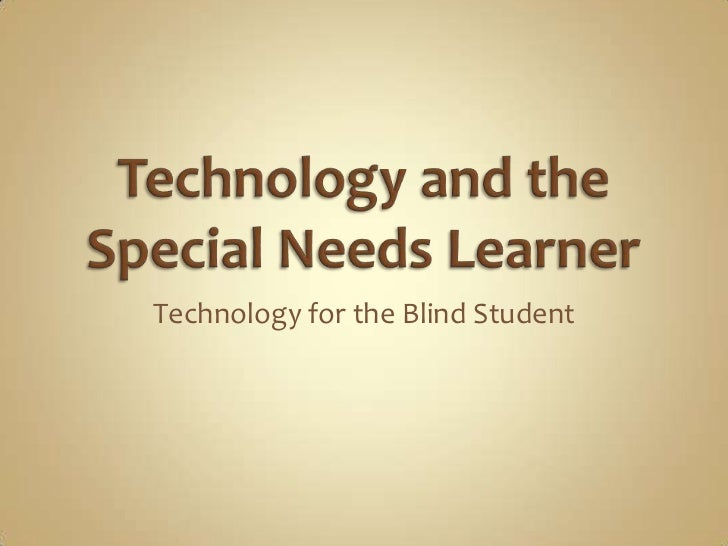 Technology and the Special Needs Learner<br />Technology for the Blind Student<br />