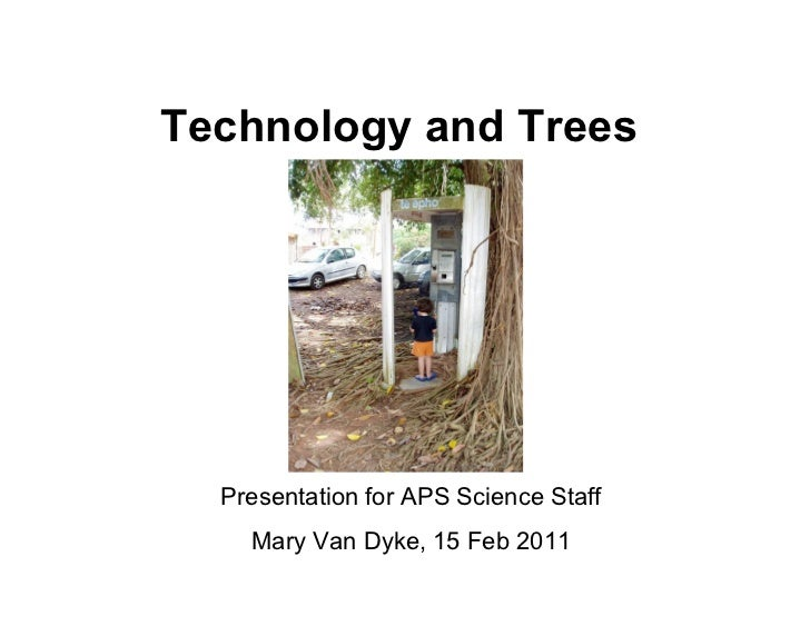 Technology and Trees  Presentation for APS Science Staff    Mary Van Dyke, 15 Feb 2011
