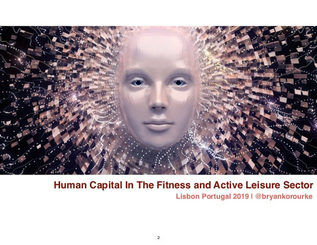 Human Capital In The Fitness and Active Leisure Sector Lisbon Portugal 2019 | @bryankorourke 2