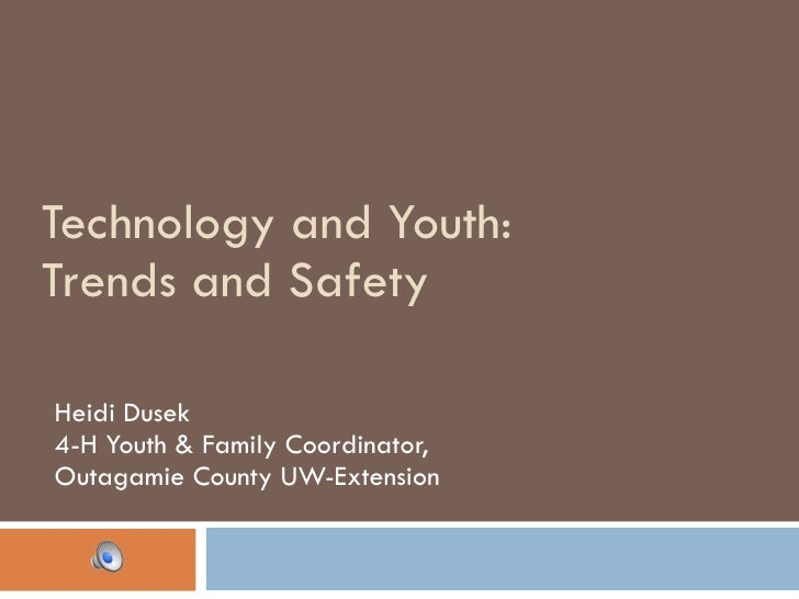 Technology and Youth:  Trends and Safety  Heidi Dusek 4-H Youth & Family Coordinator,  Outagamie County UW-Extension