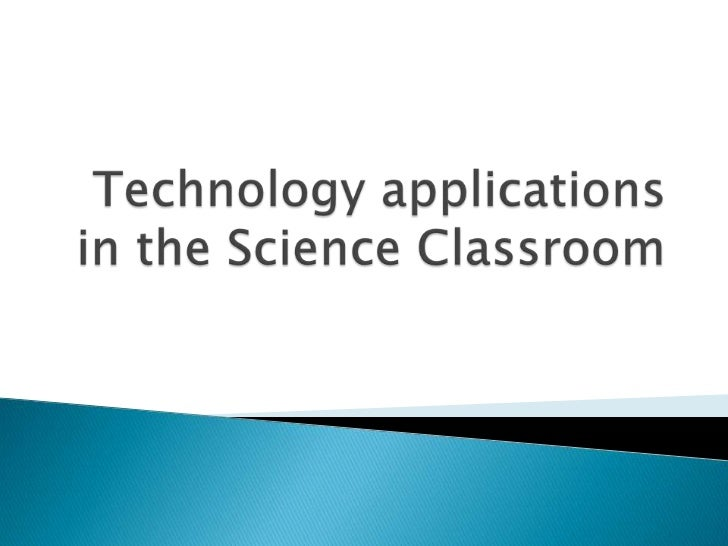 Technology applications in the Science Classroom <br />