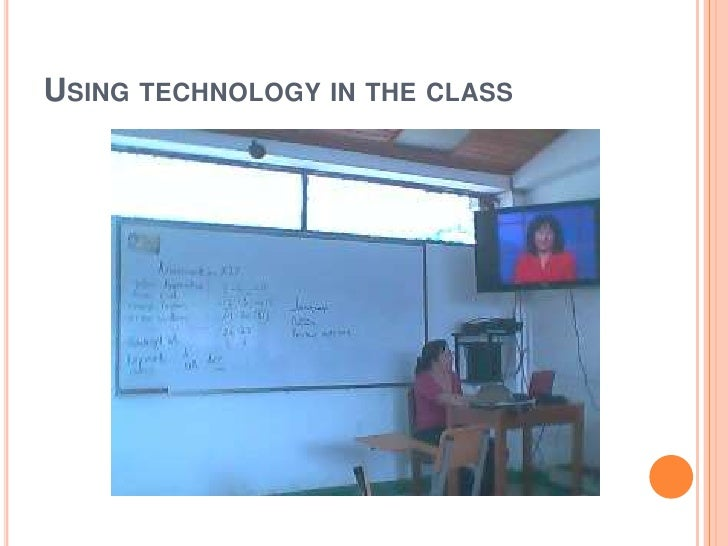 USING TECHNOLOGY IN THE CLASS