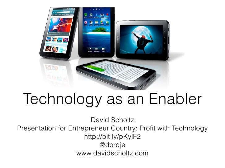 Technology as an Enabler                        David ScholtzPresentation for Entrepreneur Country: Profit with Technology ...