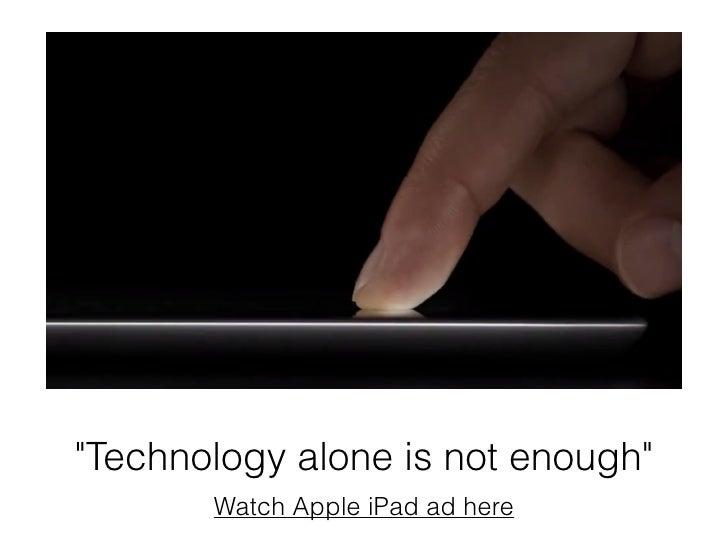 """""""Technology alone is not enough""""       Watch Apple iPad ad here"""