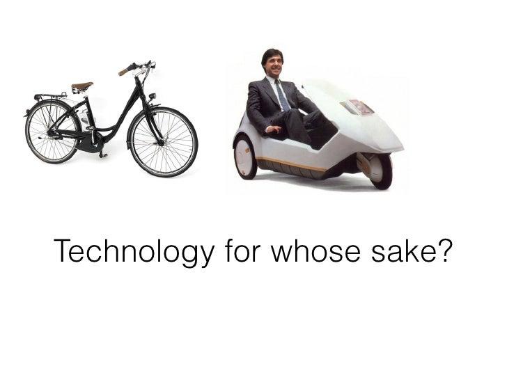 Technology for whose sake?