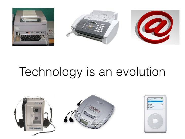 Technology is an evolution