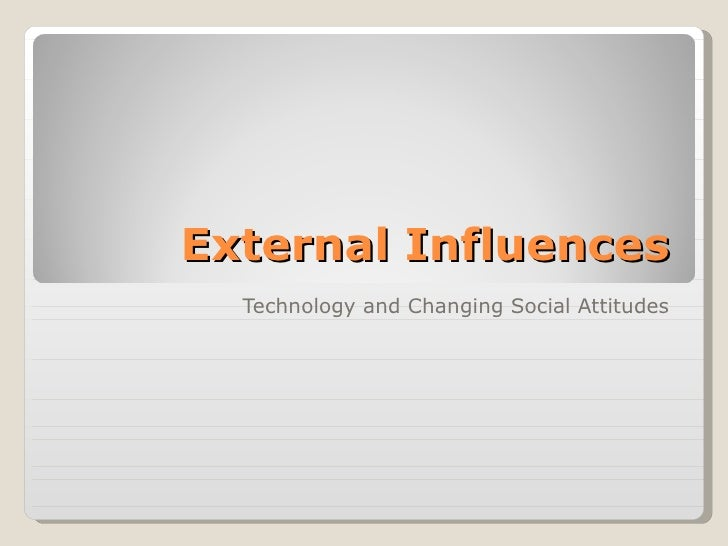 External Influences Technology and Changing Social Attitudes