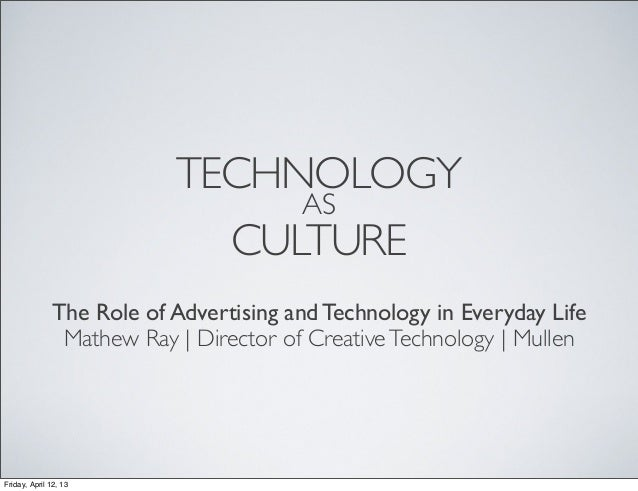 TECHNOLOGY                                       AS                                CULTURE              The Role of Advert...