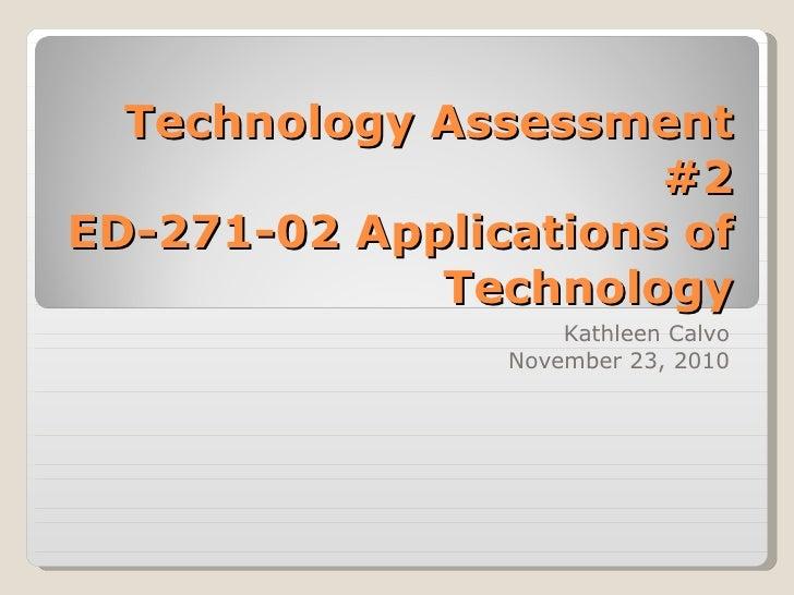 Technology Assessment #2 ED-271-02 Applications of Technology Kathleen Calvo November 23, 2010