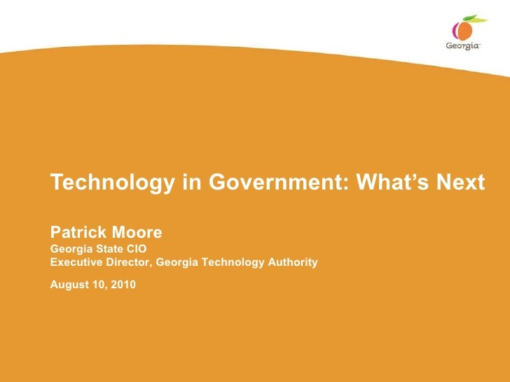Technology in Government: What's Next Patrick Moore Georgia State CIO Executive Director, Georgia Technology Authority Aug...