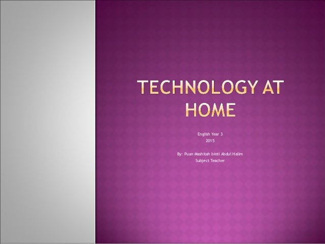 Technology At Home Year 3. English Year 3 2015 By: Puan Mashitah Binti  Abdul Halim Subject Teacher ...